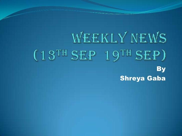 Weekly News (13th Sep  19th Sep)<br />By<br />ShreyaGaba<br />