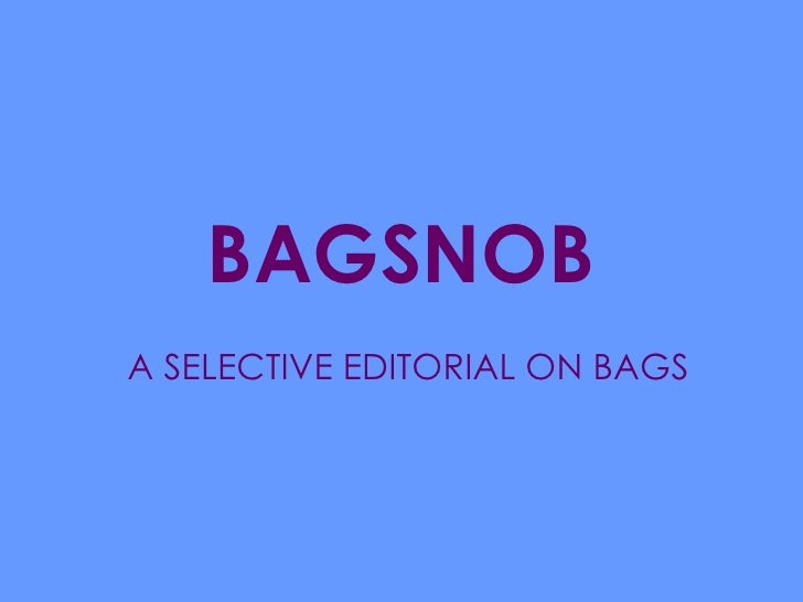 BAGSNOB A SELECTIVE EDITORIAL ON BAGS