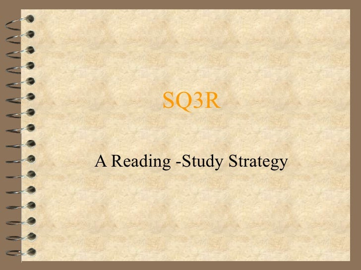 SQ3R A Reading -Study Strategy