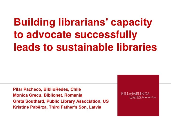 Building librarians' capacity to Building successfully leads to advocate librarians' capacity sustainable libraries to adv...