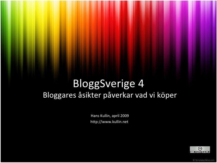 BloggSverige 4 Bloggares åsikter påverkar vad vi köper Hans Kullin, april 2009 http://www.kullin.net