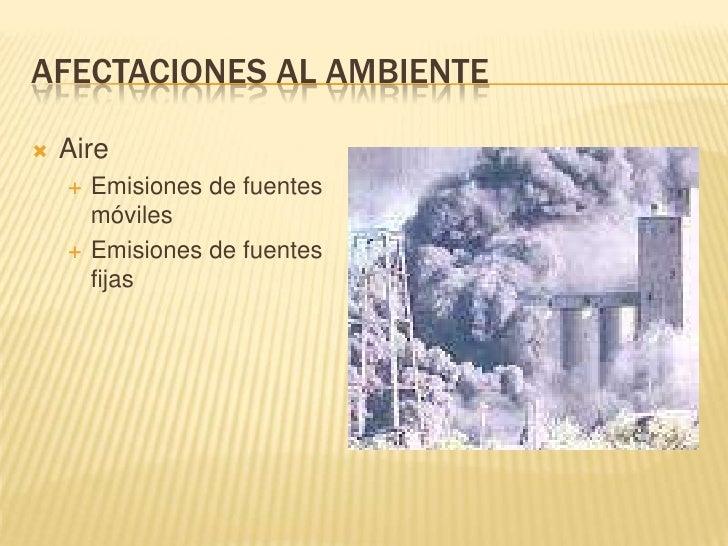 Afectaciones al ambiente<br />Aire<br />Emisiones de fuentes móviles<br />Emisiones de fuentes fijas<br />