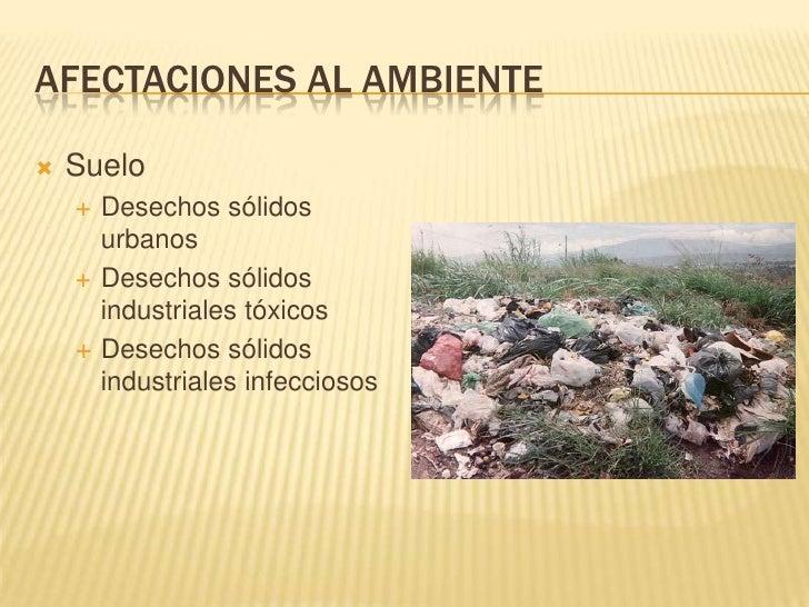 Afectaciones al ambiente<br />Suelo<br />Desechos sólidos urbanos<br />Desechos sólidos industriales tóxicos<br />Desechos...
