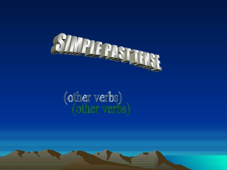 SIMPLE PAST TENSE (other verbs)
