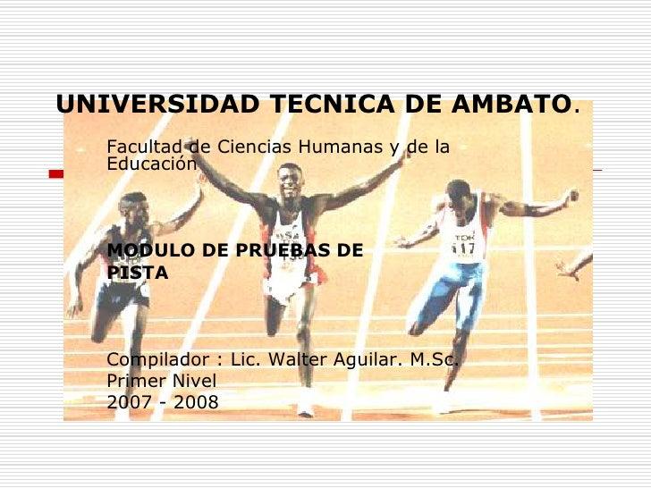 UNIVERSIDAD TECNICA DE AMBATO.<br />Facultad de Ciencias Humanas y de la Educación<br />MODULO DE PRUEBAS DE <br />PISTA<b...