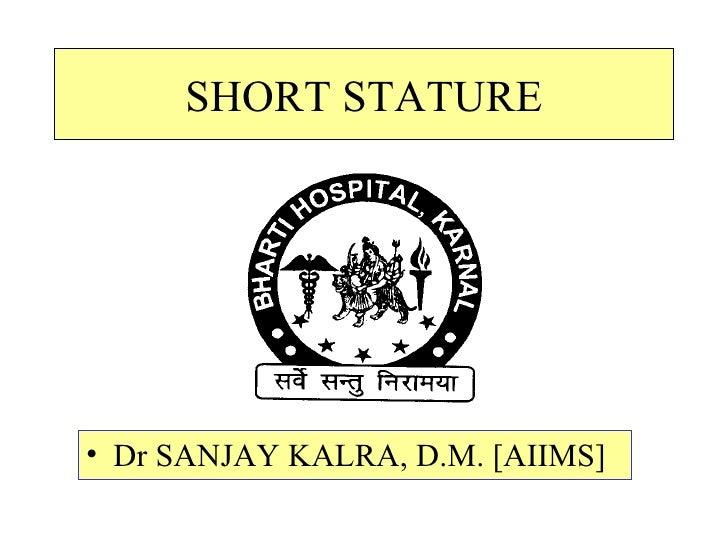 SHORT STATURE <ul><li>Dr SANJAY KALRA, D.M. [AIIMS] </li></ul>