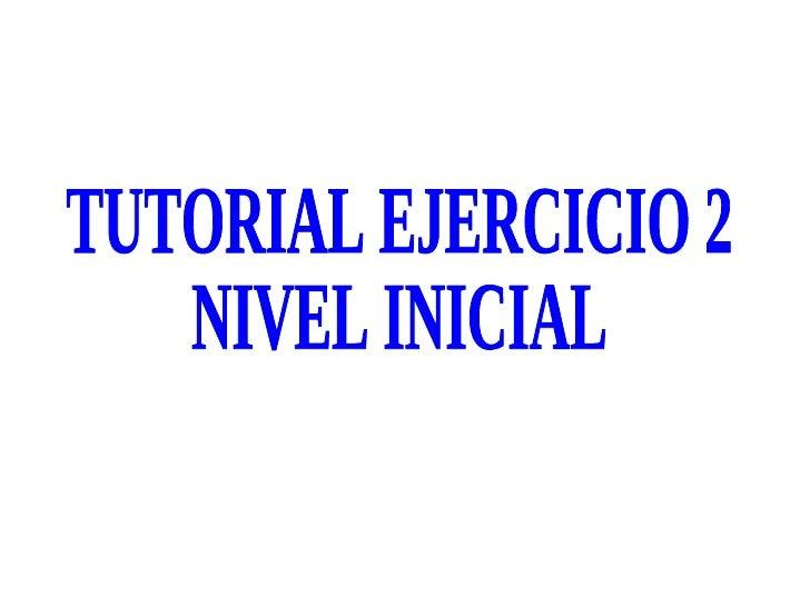 TUTORIAL EJERCICIO 2 NIVEL INICIAL