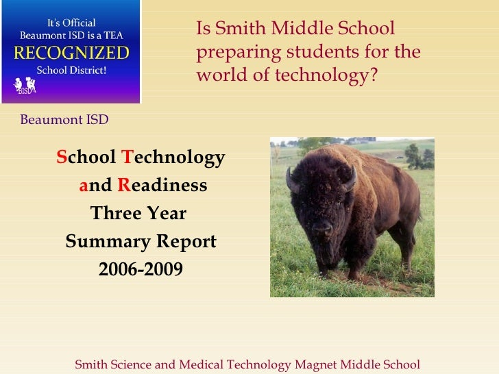 S chool  T echnology a nd   R eadiness Three Year  Summary Report 2006-2009 Beaumont ISD Smith Science and Medical Technol...