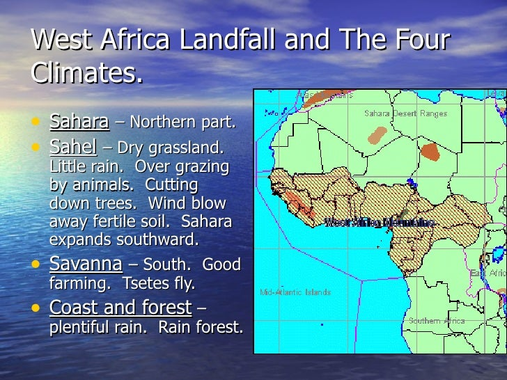 West Africa Landfall and The Four Climates. <ul><li>Sahara   – Northern part. </li></ul><ul><li>Sahel   – Dry grassland.  ...