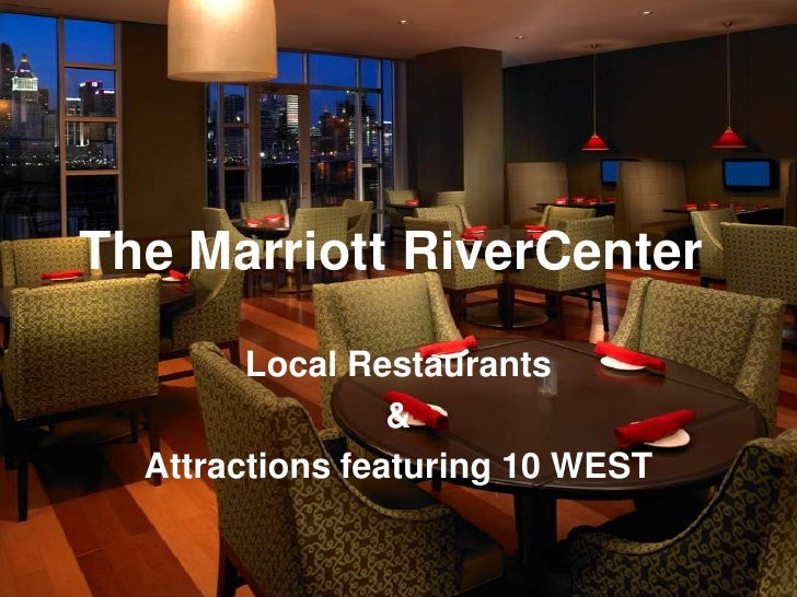 The Marriott RiverCenter<br />Local Restaurants <br />&<br />Attractions featuring 10 WEST<br />