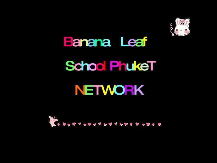Banana Leaf School PhukeT  NETWORK