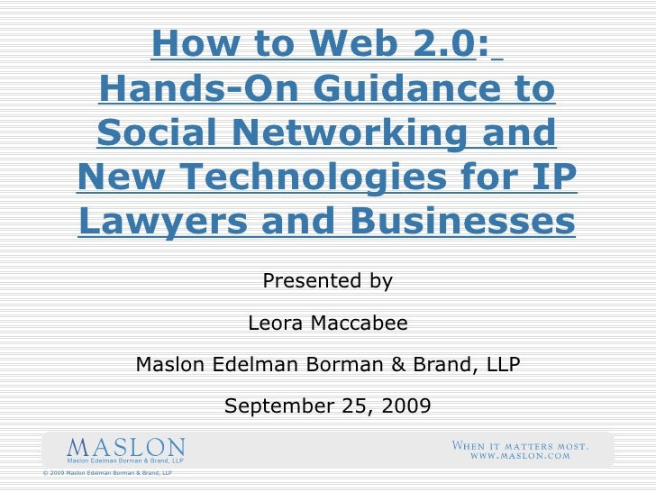 How to Web 2.0 :   Hands-On Guidance to Social Networking and New Technologies for IP Lawyers and Businesses Presented by ...