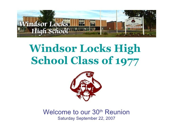 Windsor Locks High School Class of 1977 Welcome to our 30 th  Reunion Saturday September 22, 2007