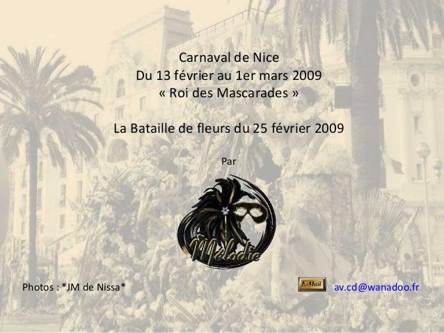 Carnaval de Nice Du 13 février au 1er mars 2009 « Roi des Mascarades » La Bataille de fleurs du 25 février 2009 Par av.cd@...
