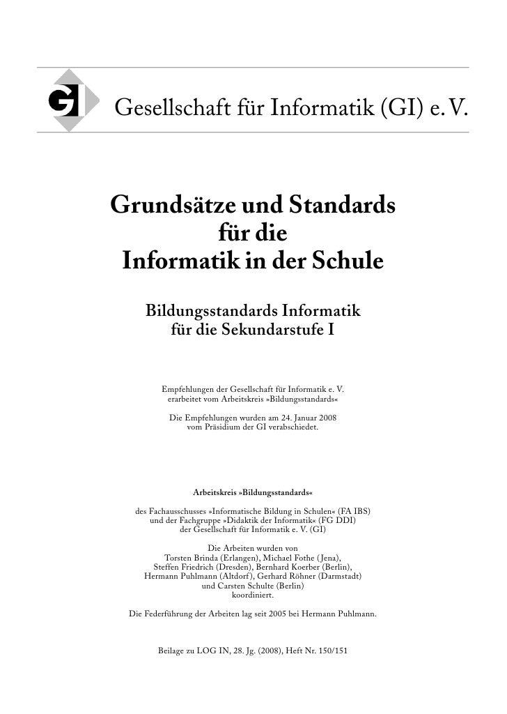Gesellschaft für Informatik (GI) e. V.    Grundsätze und Standards          für die  Informatik in der Schule      Bildung...