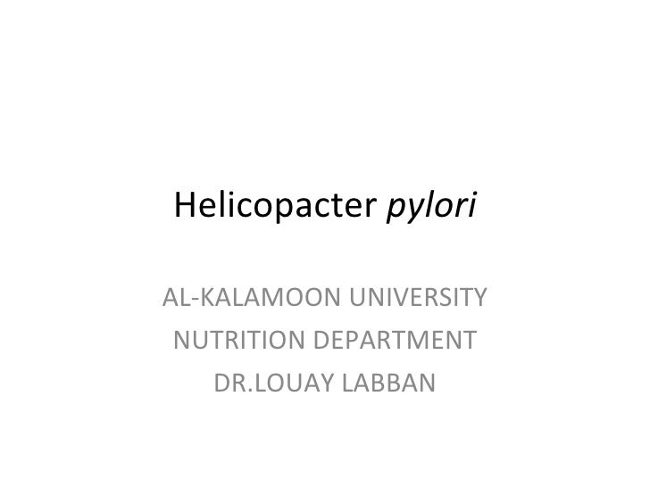 Helicopacter  pylori AL-KALAMOON UNIVERSITY NUTRITION DEPARTMENT DR.LOUAY LABBAN