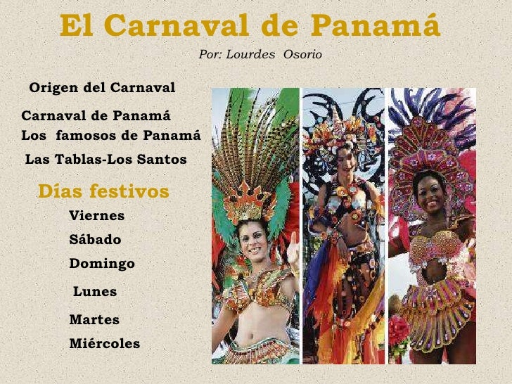 El Carnaval de Panamá                         Por: Lourdes Osorio  Origen del Carnaval Carnaval de Panamá Los famosos de P...