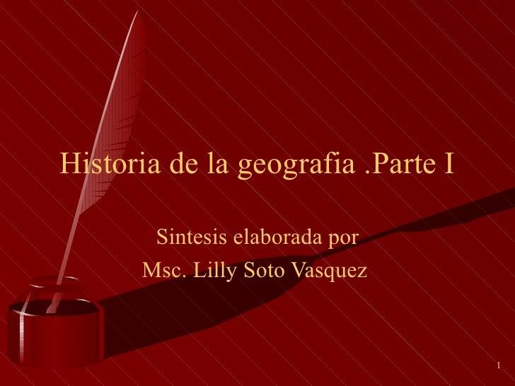 Historia de la geografia .Parte I Sintesis elaborada por Msc. Lilly Soto Vasquez