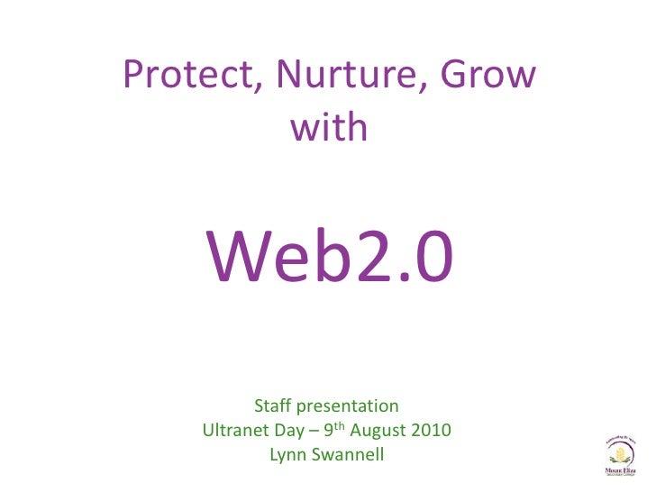 Protect, Nurture, GrowwithWeb2.0<br />Staff presentation<br />Ultranet Day – 9th August 2010<br />Lynn Swannell<br />