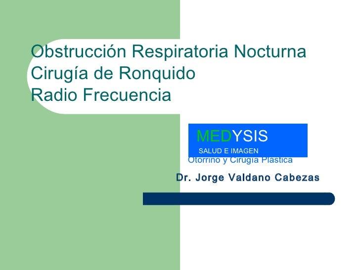 Obstrucción Respiratoria Nocturna Cirugía de Ronquido Radio Frecuencia Otorrino y Cirugía Plástica   Dr. Jorge Valdano Cab...