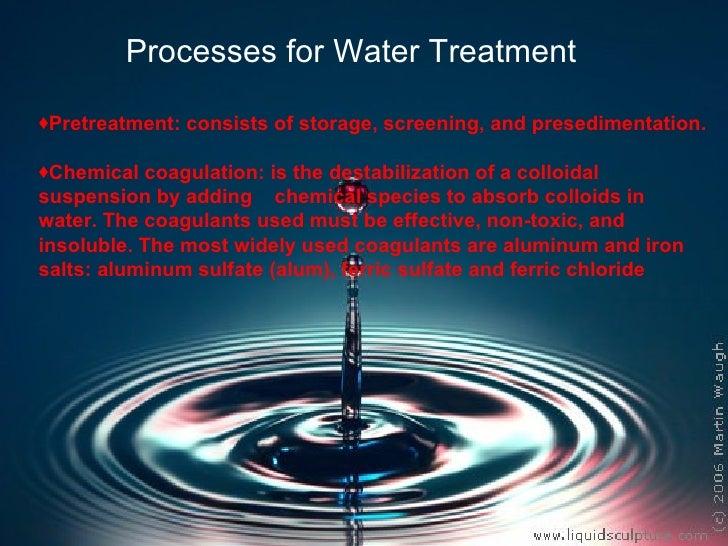 Processes for Water Treatment <ul><li>Pretreatment: consists of storage, screening, and presedimentation. </li></ul><ul><l...