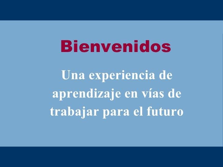 Una experiencia de aprendizaje en vías de trabajar para el futuro Bienvenidos