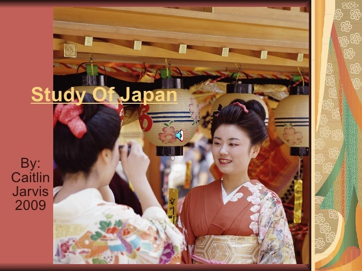 Study Of Japan    By: Caitlin Jarvis 2009