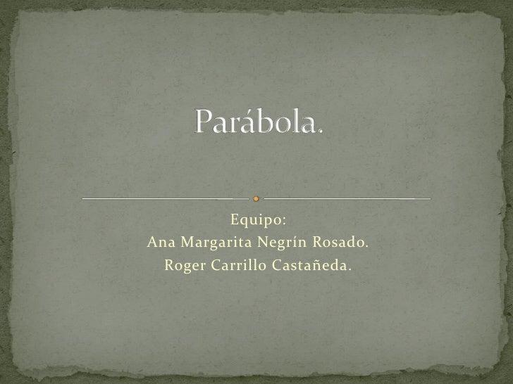 Equipo: Ana Margarita Negrín Rosado.   Roger Carrillo Castañeda.