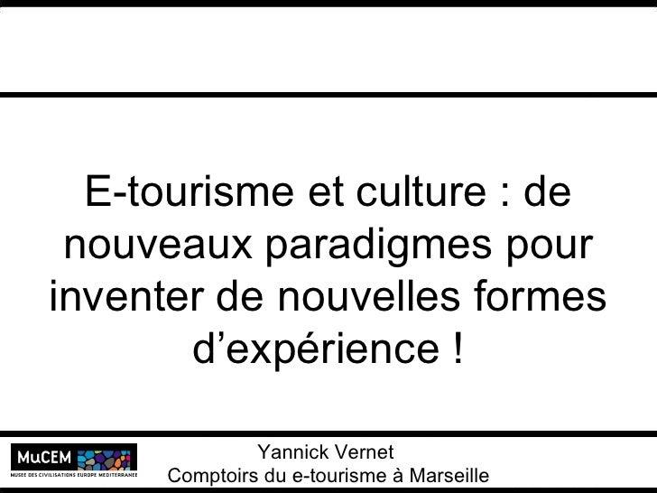 E-tourisme et culture : de nouveaux paradigmes pour inventer de nouvelles formes d'expérience ! Yannick Vernet  MuCEM Univ...