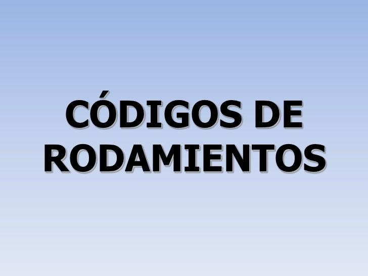 CÓDIGOS DE RODAMIENTOS<br />