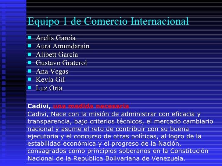 Equipo 1 de Comercio Internacional   <ul><li>Arelis García  </li></ul><ul><li>Aura Amundarain </li></ul><ul><li>Alibett Ga...