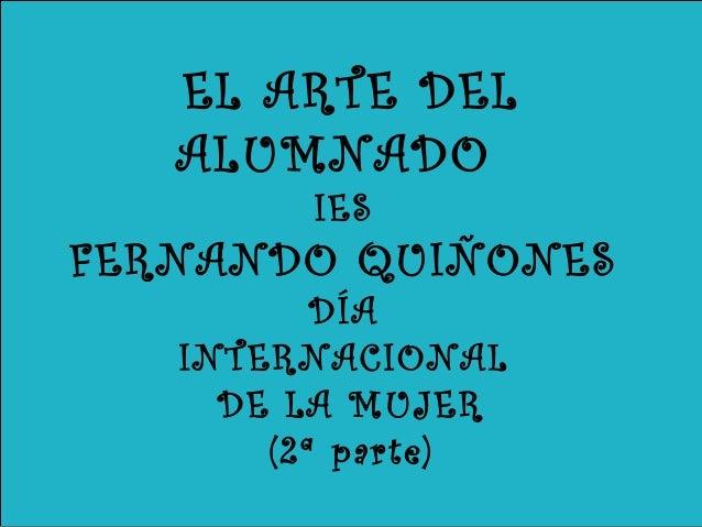 EL ARTE DEL ALUMNADO IES FERNANDO QUIÑONES DÍA INTERNACIONAL DE LA MUJER (2ª parte)