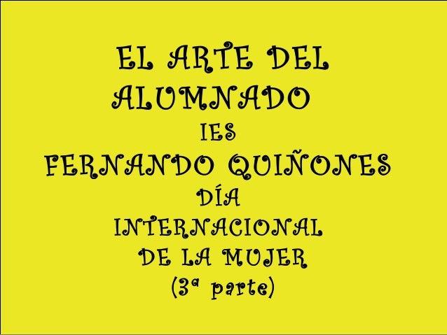 EL ARTE DEL ALUMNADO IES FERNANDO QUIÑONES DÍA INTERNACIONAL DE LA MUJER (3ª parte)