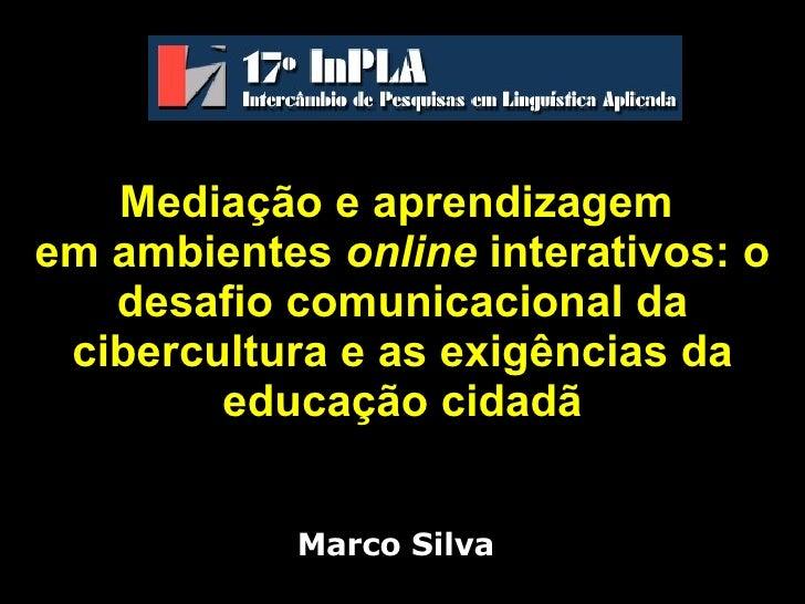 Mediação e aprendizagem  em ambientes  online  interativos: o desafio comunicacional da cibercultura e as exigências da ed...