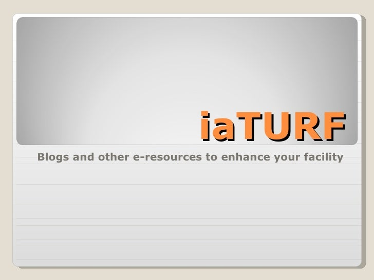 iaTURF Blogs and other e-resources to enhance your facility