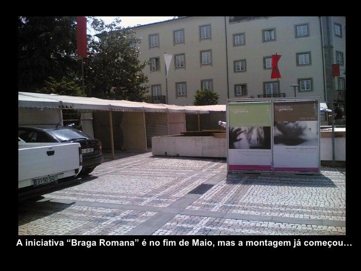 """A iniciativa """"Braga Romana"""" é no fim de Maio, mas a montagem já começou…"""