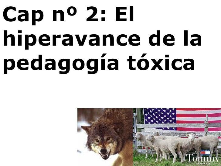 Cap nº 2: El hiperavance de la pedagogía tóxica