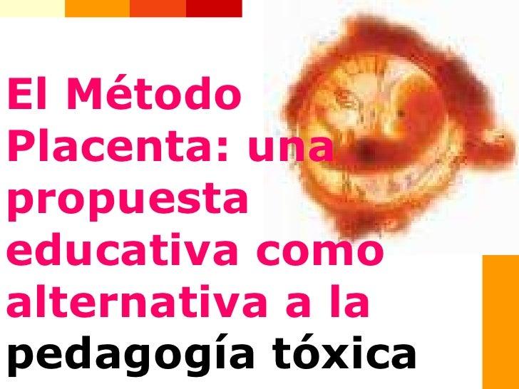 El Método Placenta: una propuesta educativa como alternativa a la   pedagogía tóxica
