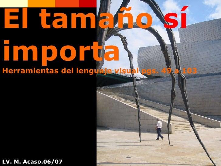 El tamaño  sí  importa Herramientas del lenguaje visual pgs. 49 a 103 LV. M. Acaso.06/07