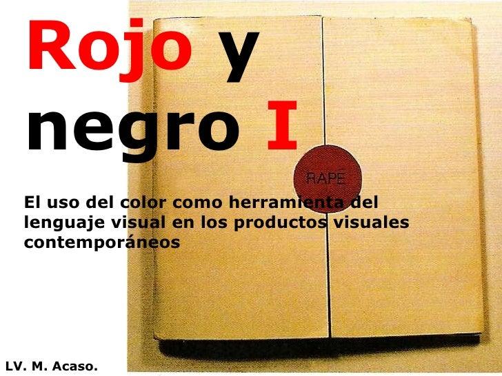 Rojo  y negro  I El uso del color como herramienta del lenguaje visual en los productos visuales contemporáneos LV. M. Aca...