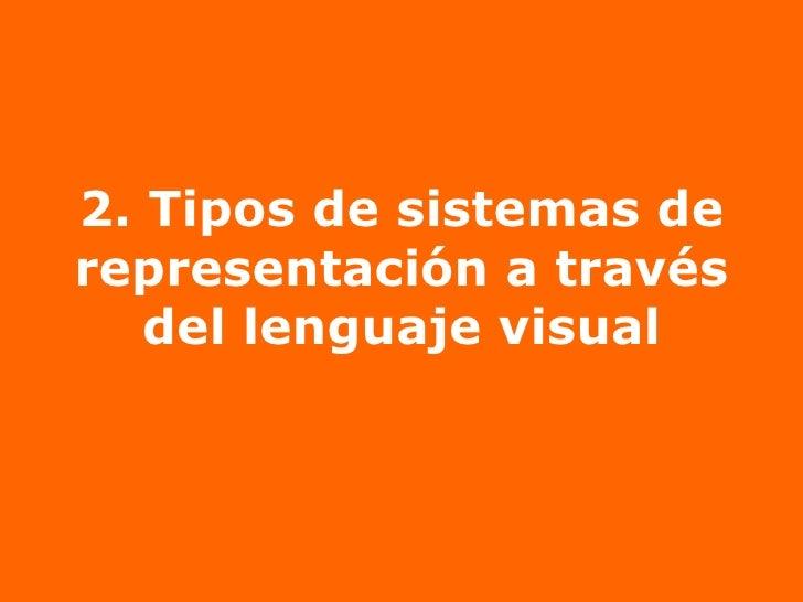2. Tipos de sistemas de representación a través del lenguaje visual
