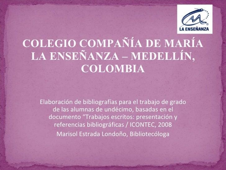 COLEGIO COMPAÑÍA DE MARÍA LA ENSEÑANZA – MEDELLÍN, COLOMBIA Elaboración de bibliografías para el trabajo de grado de las a...