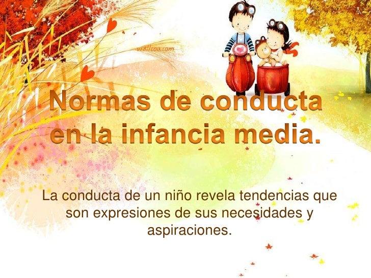 La conducta de un niño revela tendencias que     son expresiones de sus necesidades y                 aspiraciones.