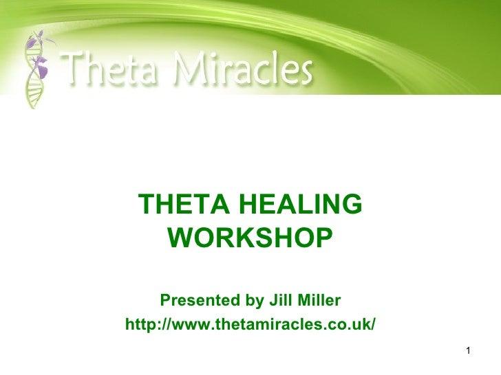 THETA HEALING WORKSHOP Presented by Jill Miller http://www.thetamiracles.co.uk/
