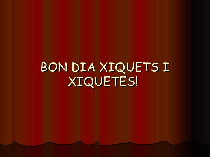 BON DIA XIQUETS I XIQUETES!