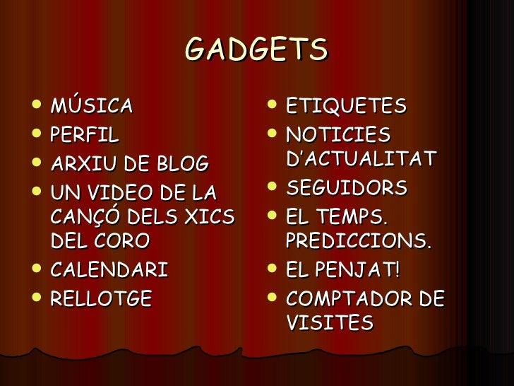 GADGETS <ul><li>MÚSICA </li></ul><ul><li>PERFIL </li></ul><ul><li>ARXIU DE BLOG </li></ul><ul><li>UN VIDEO DE LA CANÇÓ DEL...