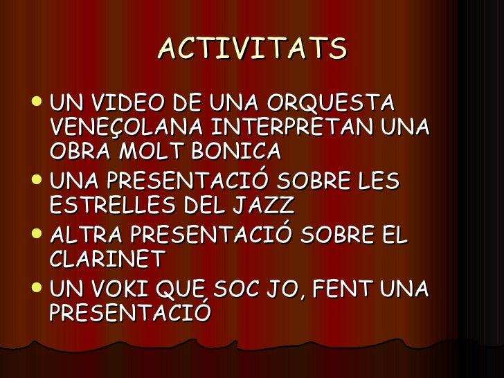 ACTIVITATS <ul><li>UN VIDEO DE UNA ORQUESTA VENEÇOLANA INTERPRETAN UNA OBRA MOLT BONICA </li></ul><ul><li>UNA PRESENTACIÓ ...