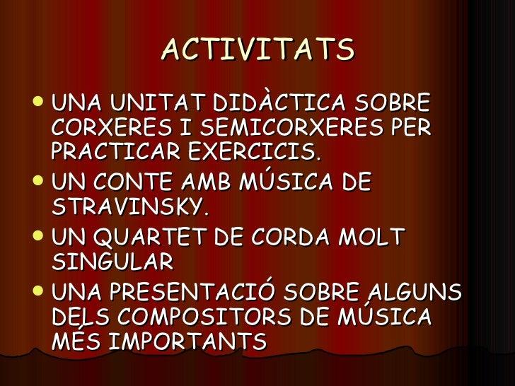 ACTIVITATS <ul><li>UNA UNITAT DIDÀCTICA SOBRE CORXERES I SEMICORXERES PER PRACTICAR EXERCICIS. </li></ul><ul><li>UN CONTE ...
