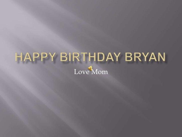 Happy Birthday Bryan<br />Love Mom<br />