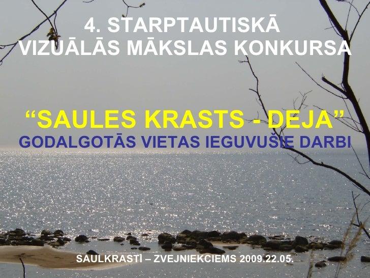 """4. STARPTAUTISKĀ  VIZUĀLĀS MĀKSLAS KONKURSA """"SAULES KRASTS - DEJA"""" GODALGOTĀS VIETAS IEGUVUŠIE DARBI   SAULKRASTI – ZVEJNI..."""